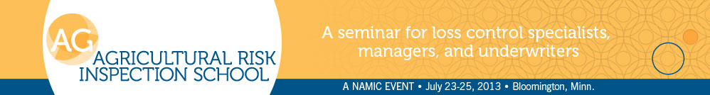 NAMIC Agricultural Risk Inspection School, July 23-25, 2013, Minneapolis, Minn.
