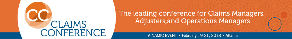 NAMIC Claims Conference | February 19-21, 2013 | Hyatt Regency Atlanta | Atlanta