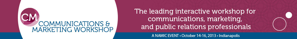 NAMIC Communications & Marketing Workshop, October 14-16, 2013, Indianapolis