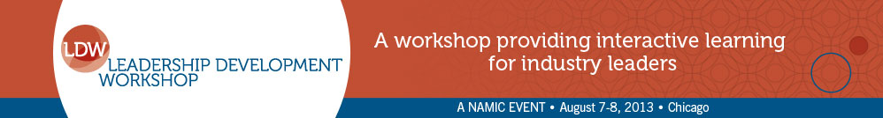 NAMIC Leadership Development Workshop, August 7-8, 2013, The University of Chicago Gleacher Center | Chicago, Ill.