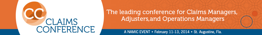 NAMIC Claims Conference | February 11-13, 2014 | St. Augustine, Fl.