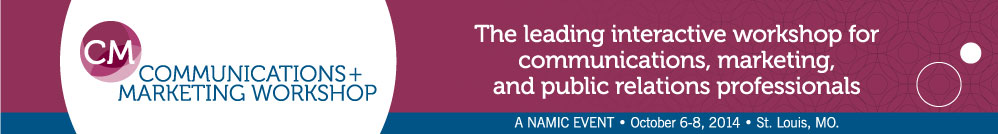 NAMIC Communications + Marketing Workshop, October 6-8, 2014, St. Louis, Mo.