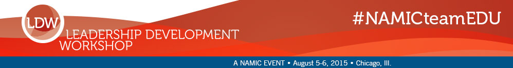 NAMIC Leadership Development Workshop, August 6-7, 2014, Loyola University Chicago Water Tower Campus | Chicago, Ill.