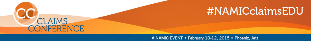 NAMIC Claims Conference | February 10-12, 2015 | Litchfield Park, Ariz.