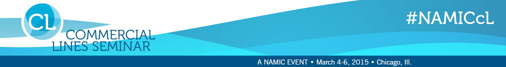 NAMIC Commercial Lines Seminar, March 4 - 6, 2015, Renaissance Chicago Hotel | Chicago, Ill.