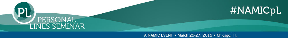 NAMIC Personal Lines Seminar, March 25-27, 2015, Chicago, Ill.