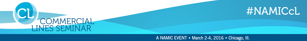 NAMIC Commercial Lines Seminar, March 2 - 4, 2016, Renaissance Chicago Hotel | Chicago, Ill.