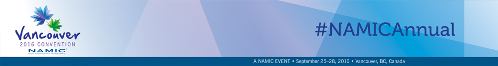 NAMIC Annual Convention - Where The Industry Comes Together, A NAMIC Event | September 25-28, 2016 | Vancouver, B.C., Canada