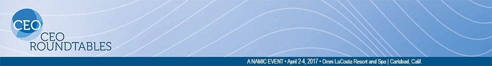 NAMIC CEO Roundtables | April 2-4, 2017 | Omni La Costa Resort & Spa | Carlsbad, Calif.