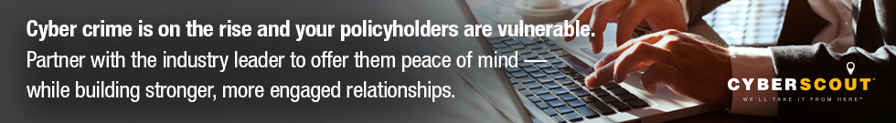 Cyber crime is on the rise and your policyholders are vulnerable. Partner with the industry leader to offer them peace of mind - while building stronger, more engaged relationships. Cyber Scout. We'll take it from here.