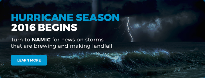 Hurricane Season 2016 Begins. Turn to NAMIC for news on storms that are brewing and making landfall.