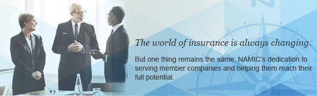 The world of insurance is always changing. |  But one thing remains the same: NAMIC's dedication to serving member companies and helping them reach their full potential.